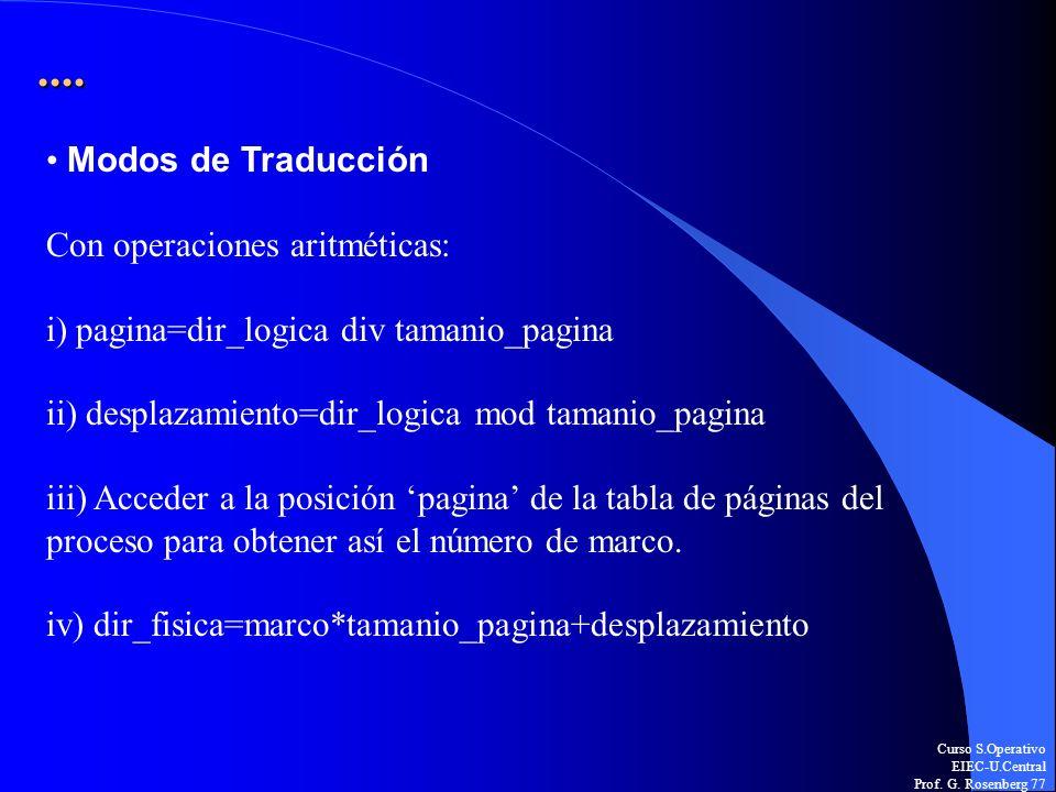 Curso S.Operativo EIEC-U.Central Prof. G. Rosenberg 77.... Modos de Traducción Con operaciones aritméticas: i) pagina=dir_logica div tamanio_pagina ii