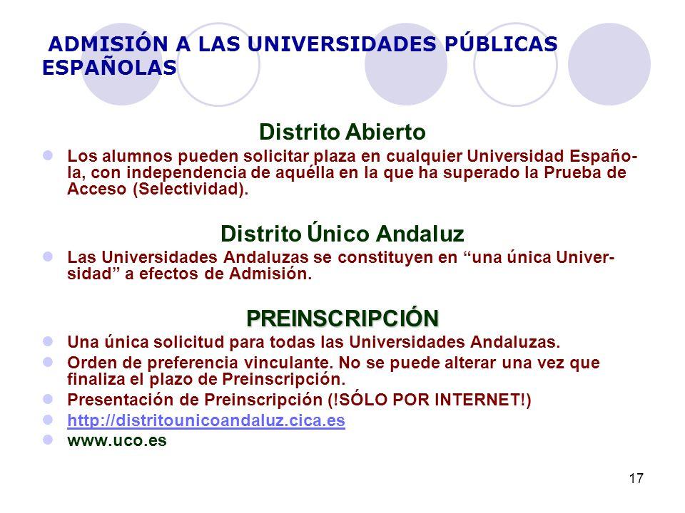 17 ADMISIÓN A LAS UNIVERSIDADES PÚBLICAS ESPAÑOLAS Distrito Abierto Los alumnos pueden solicitar plaza en cualquier Universidad Españo- la, con independencia de aquélla en la que ha superado la Prueba de Acceso (Selectividad).