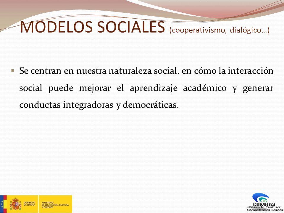 MODELOS SOCIALES (cooperativismo, dialógico…) Se centran en nuestra naturaleza social, en cómo la interacción social puede mejorar el aprendizaje acad