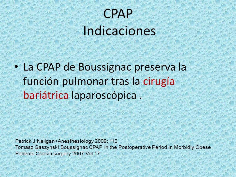 CPAP Indicaciones La CPAP de Boussignac preserva la función pulmonar tras la cirugía bariátrica laparoscópica. Patrick J.Neligan<Anesthesiology 2009;