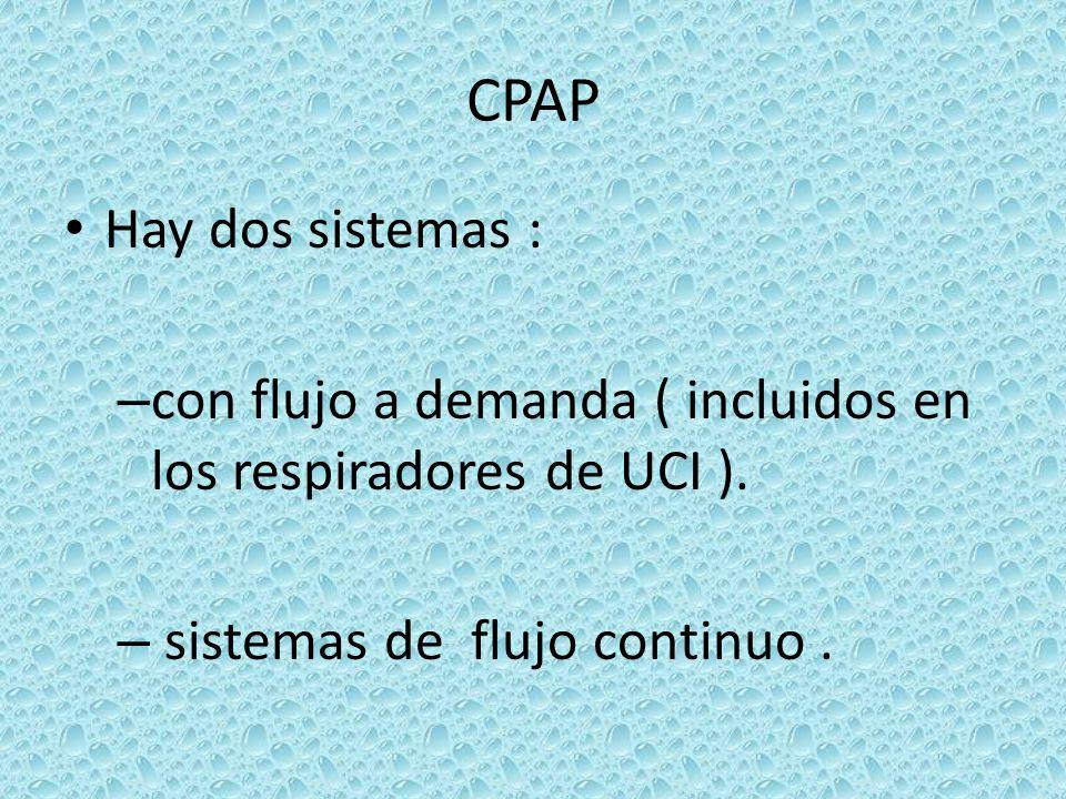 CPAP Hay dos sistemas : – con flujo a demanda ( incluidos en los respiradores de UCI ). – sistemas de flujo continuo.