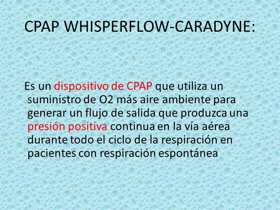 CPAP WHISPERFLOW-CARADYNE: Es un dispositivo de CPAP que utiliza un suministro de O2 más aire ambiente para generar un flujo de salida que produzca un
