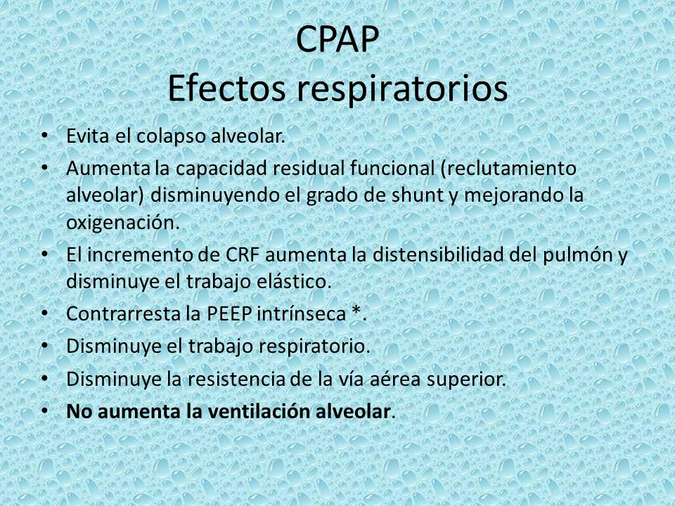 CPAP Efectos respiratorios Evita el colapso alveolar. Aumenta la capacidad residual funcional (reclutamiento alveolar) disminuyendo el grado de shunt