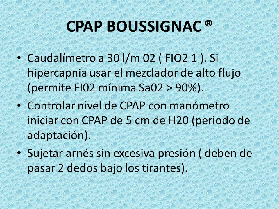 CPAP BOUSSIGNAC ® Caudalímetro a 30 l/m 02 ( FIO2 1 ). Si hipercapnia usar el mezclador de alto flujo (permite FI02 mínima Sa02 > 90%). Controlar nive