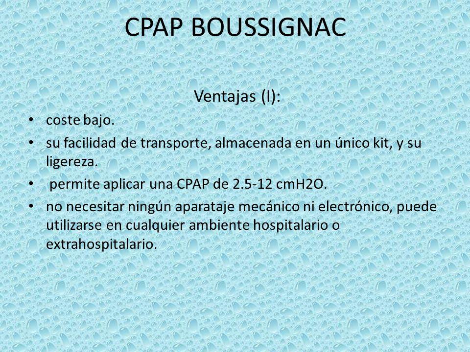 CPAP BOUSSIGNAC Ventajas (I): coste bajo. su facilidad de transporte, almacenada en un único kit, y su ligereza. permite aplicar una CPAP de 2.5-12 cm