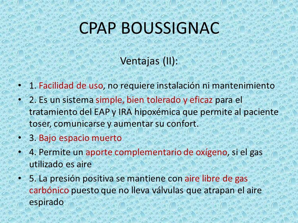 CPAP BOUSSIGNAC Ventajas (II): 1. Facilidad de uso, no requiere instalación ni mantenimiento 2. Es un sistema simple, bien tolerado y eficaz para el t