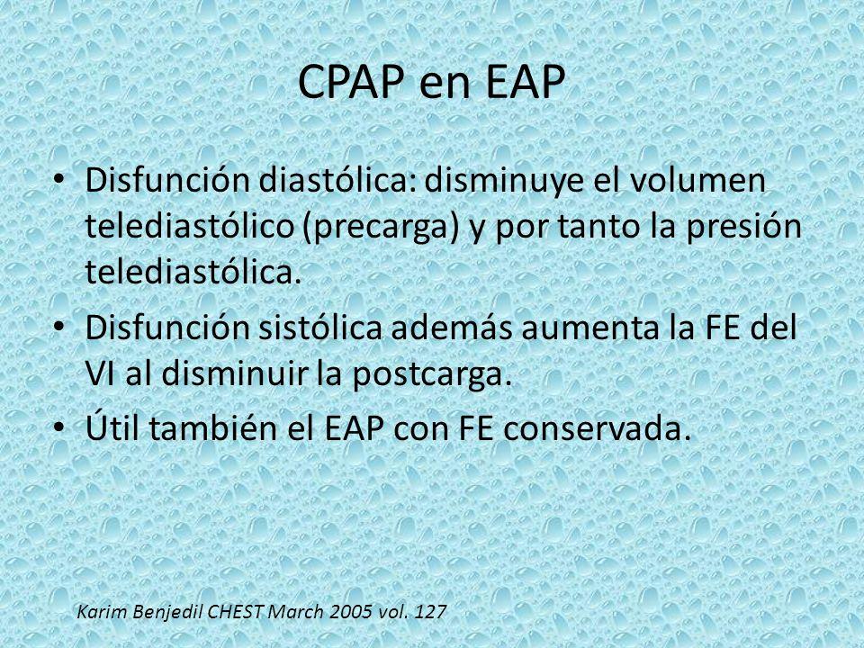 CPAP en EAP Disfunción diastólica: disminuye el volumen telediastólico (precarga) y por tanto la presión telediastólica. Disfunción sistólica además a
