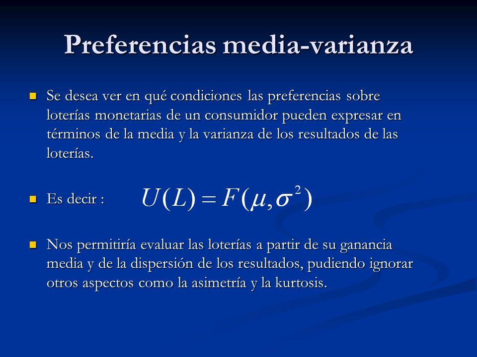 Preferencias media-varianza Se desea ver en qué condiciones las preferencias sobre loterías monetarias de un consumidor pueden expresar en términos de