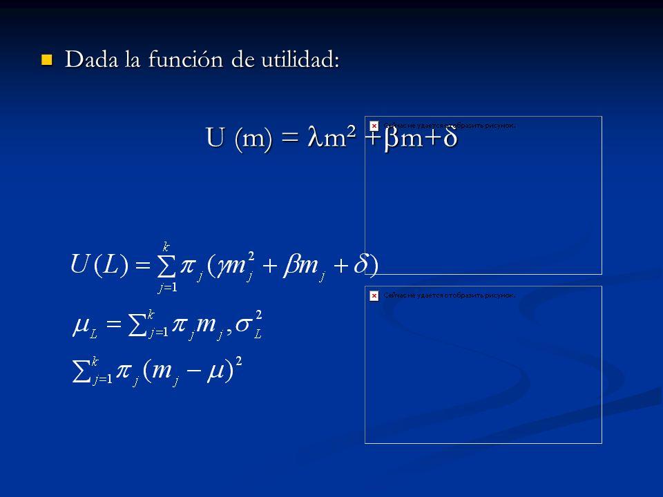 Dada la función de utilidad: Dada la función de utilidad: U (m) = m 2 + m+ U (m) = m 2 + m+