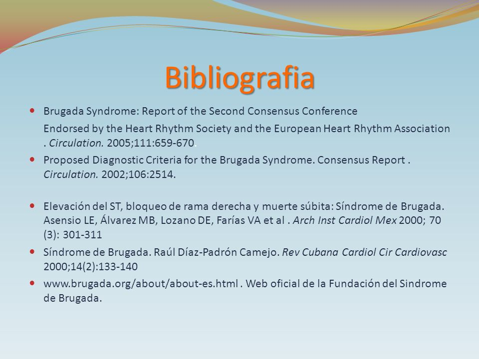 Bibliografia Brugada Syndrome: Report of the Second Consensus Conference Endorsed by the Heart Rhythm Society and the European Heart Rhythm Associatio