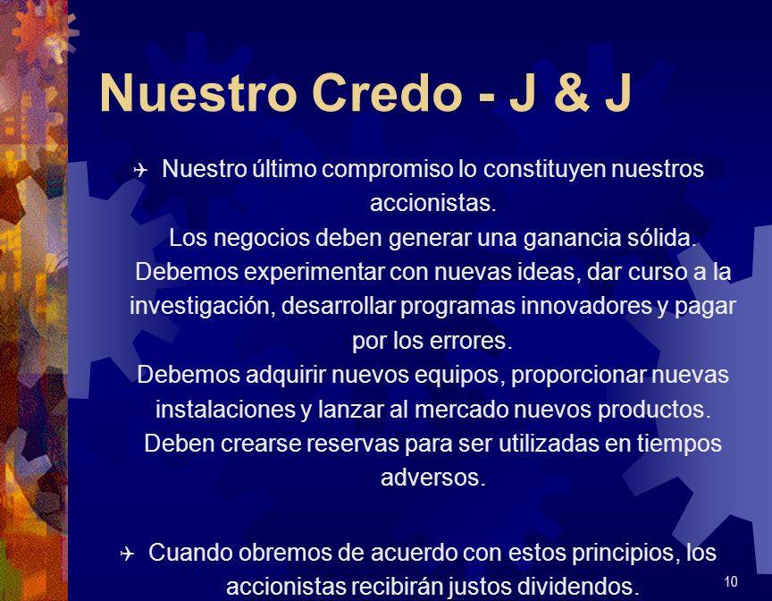 Nuestro Credo - J & J Q Nuestro último compromiso lo constituyen nuestros accionistas. Los negocios deben generar una ganancia sólida. Debemos experim