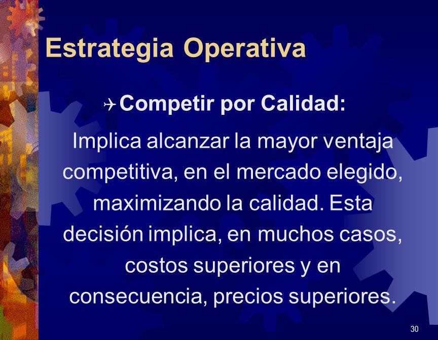 Estrategia Operativa Q Competir por Calidad: Implica alcanzar la mayor ventaja competitiva, en el mercado elegido, maximizando la calidad. Esta decisi