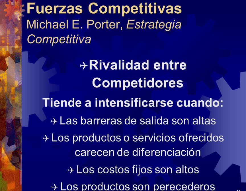 Fuerzas Competitivas Michael E. Porter, Estrategia Competitiva Q Rivalidad entre Competidores Tiende a intensificarse cuando: Q Las barreras de salida