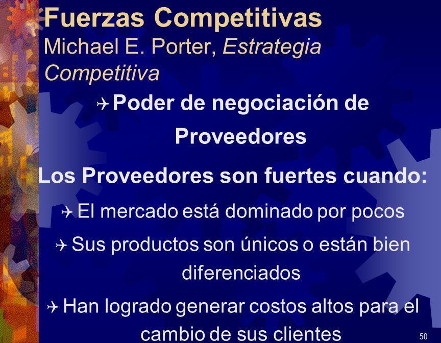 Fuerzas Competitivas Michael E. Porter, Estrategia Competitiva Q Poder de negociación de Proveedores Los Proveedores son fuertes cuando: Q El mercado