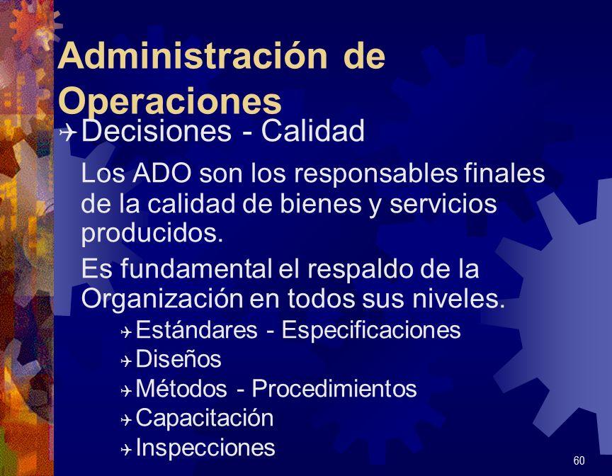 Administración de Operaciones Q Decisiones - Calidad Los ADO son los responsables finales de la calidad de bienes y servicios producidos. Es fundament
