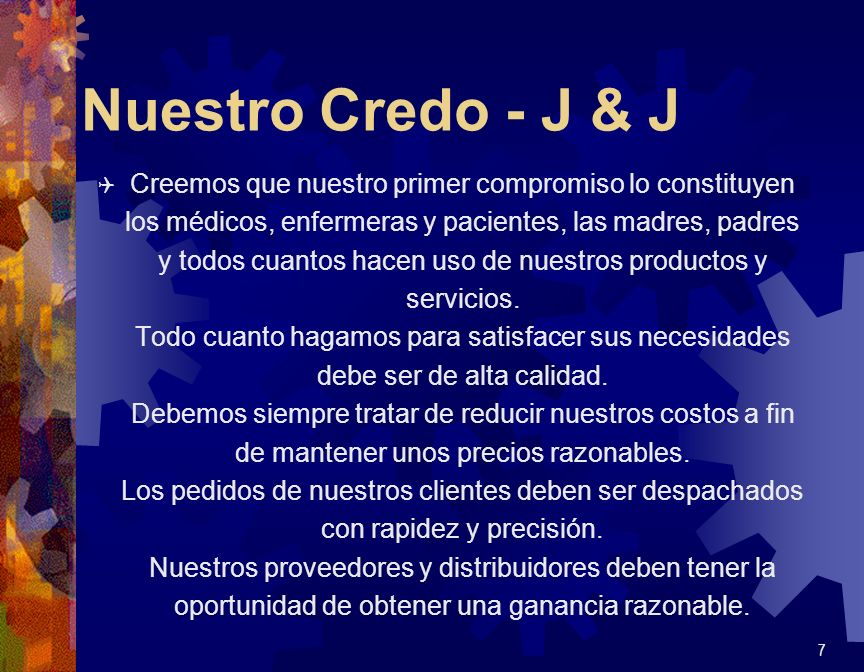 Nuestro Credo - J & J Q Creemos que nuestro primer compromiso lo constituyen los médicos, enfermeras y pacientes, las madres, padres y todos cuantos h