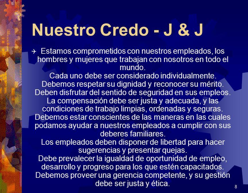 Nuestro Credo - J & J Q Estamos comprometidos con nuestros empleados, los hombres y mujeres que trabajan con nosotros en todo el mundo. Cada uno debe