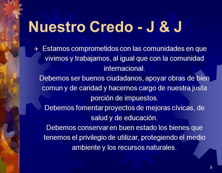 Nuestro Credo - J & J Q Estamos comprometidos con las comunidades en que vivimos y trabajamos, al igual que con la comunidad internacional. Debemos se