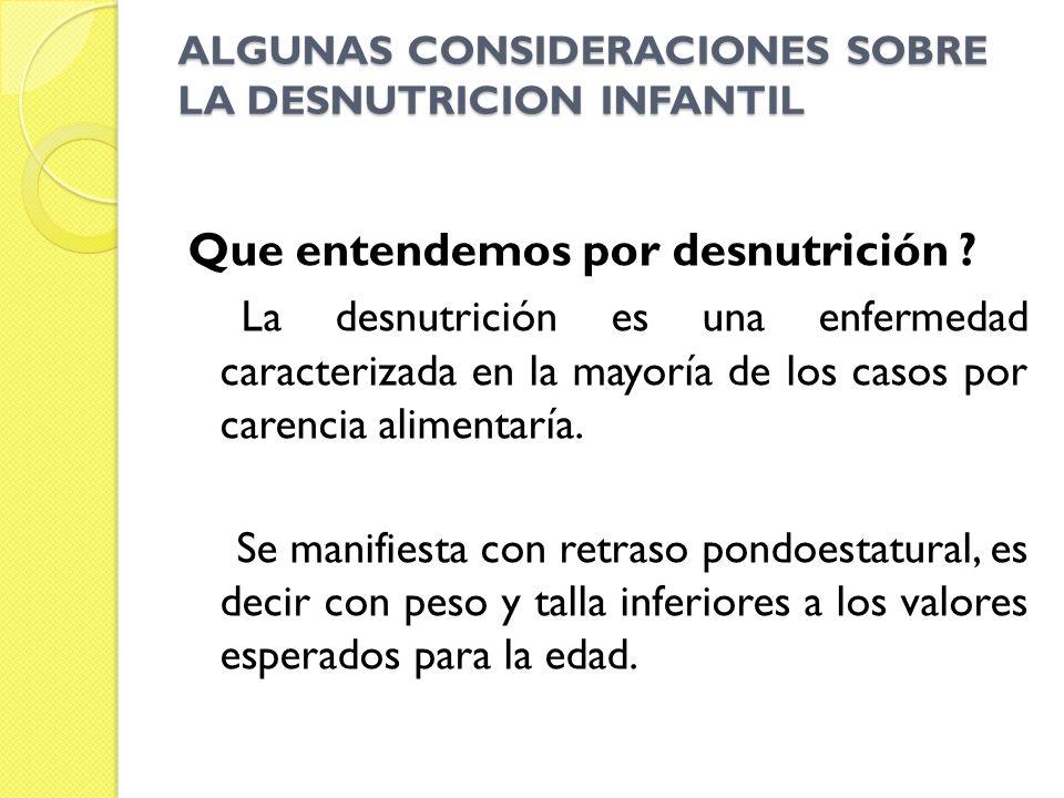 ALGUNAS CONSIDERACIONES SOBRE LA DESNUTRICION INFANTIL Que entendemos por desnutrición ? La desnutrición es una enfermedad caracterizada en la mayoría