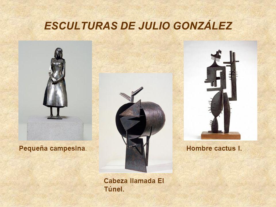 ESCULTURAS DE JULIO GONZÁLEZ Pequeña campesina.Hombre cactus I. Cabeza llamada El Túnel.