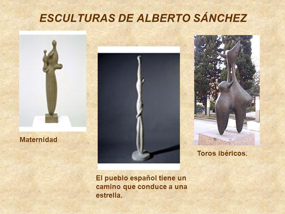 ESCULTURAS DE ALBERTO SÁNCHEZ Maternidad Toros ibéricos. El pueblo español tiene un camino que conduce a una estrella.
