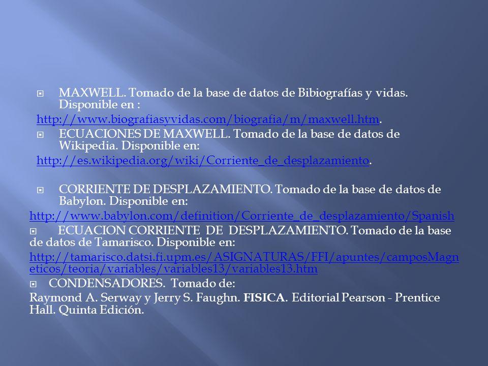MAXWELL. Tomado de la base de datos de Bibiografías y vidas. Disponible en : http://www.biografiasyvidas.com/biografia/m/maxwell.htmhttp://www.biograf