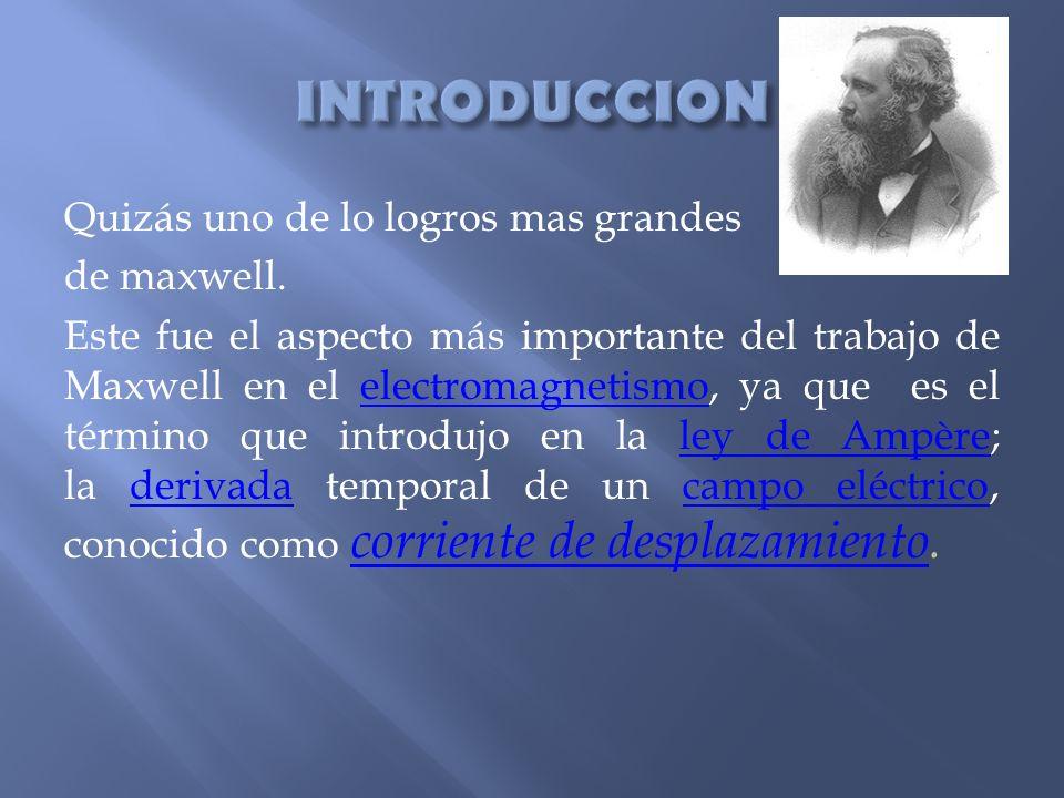 Quizás uno de lo logros mas grandes de maxwell. Este fue el aspecto más importante del trabajo de Maxwell en el electromagnetismo, ya que es el términ