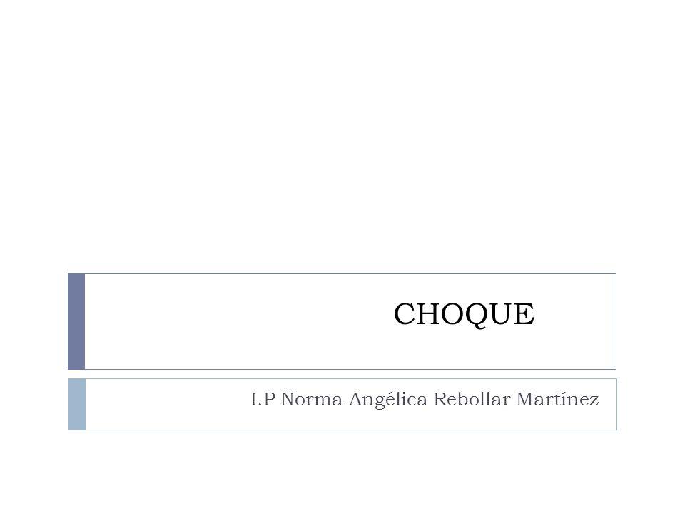 CHOQUE I.P Norma Angélica Rebollar Martínez