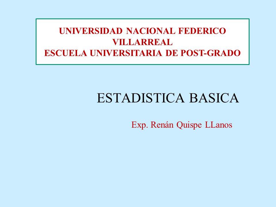 ESTADISTICA BASICA Exp. Renán Quispe LLanos UNIVERSIDAD NACIONAL FEDERICO VILLARREAL ESCUELA UNIVERSITARIA DE POST-GRADO