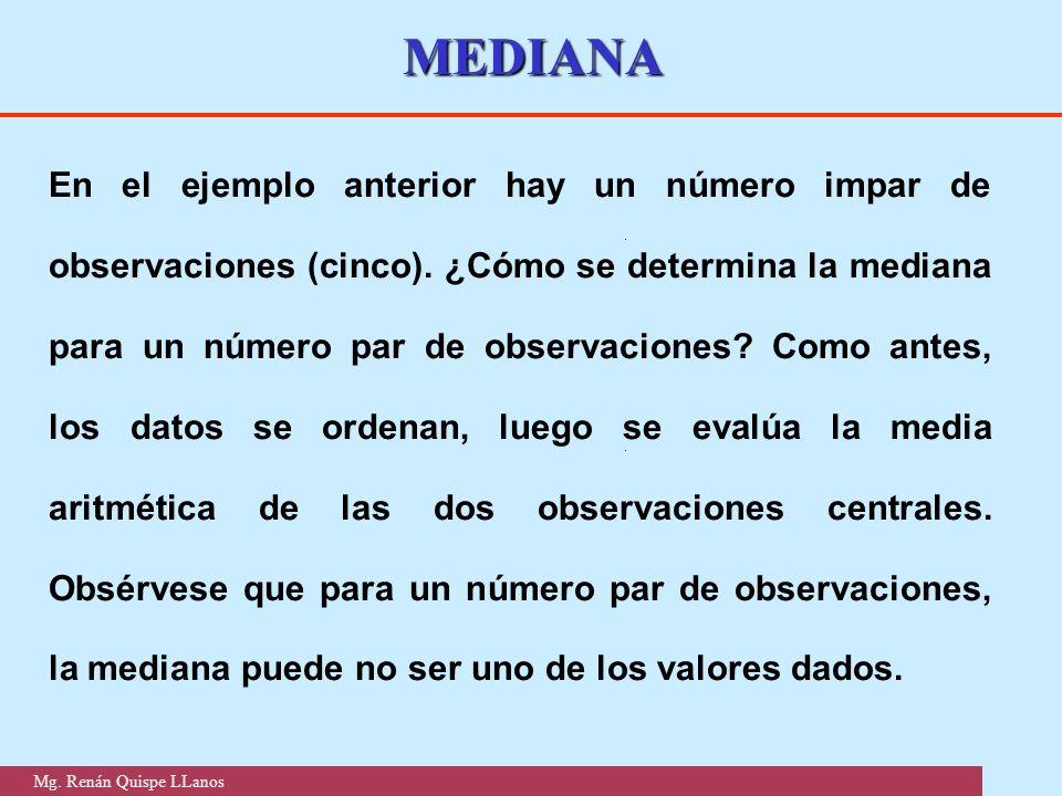 MEDIANA En el ejemplo anterior hay un número impar de observaciones (cinco). ¿Cómo se determina la mediana para un número par de observaciones? Como a