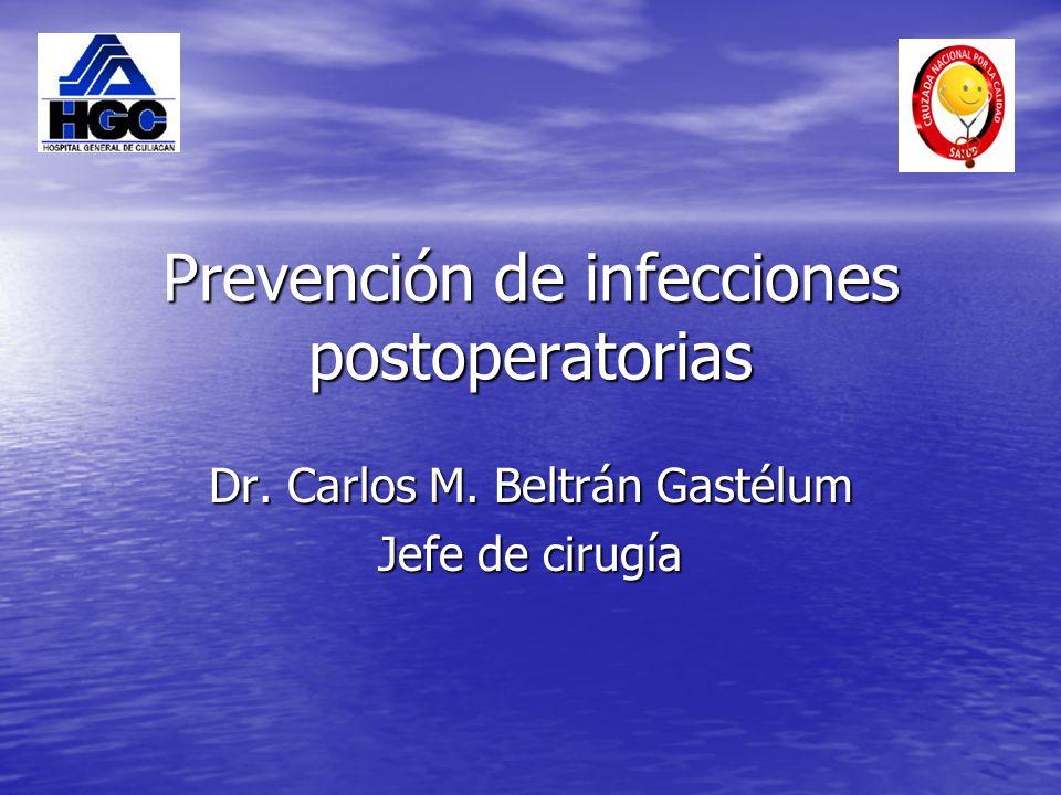 Prevención de infecciones postoperatorias Dr. Carlos M. Beltrán Gastélum Jefe de cirugía