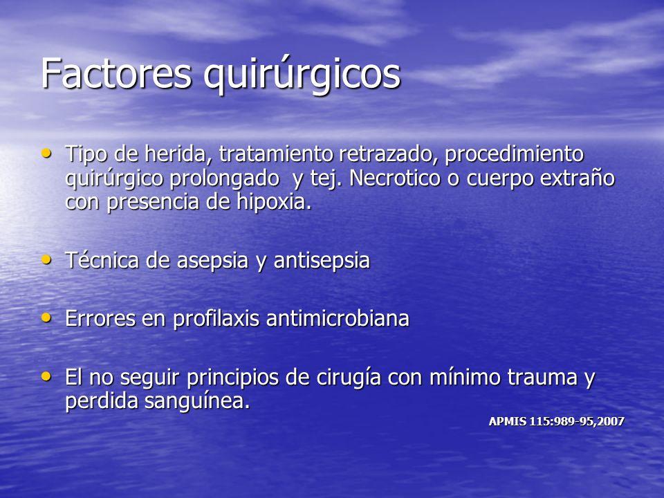 Factores quirúrgicos Tipo de herida, tratamiento retrazado, procedimiento quirúrgico prolongado y tej. Necrotico o cuerpo extraño con presencia de hip