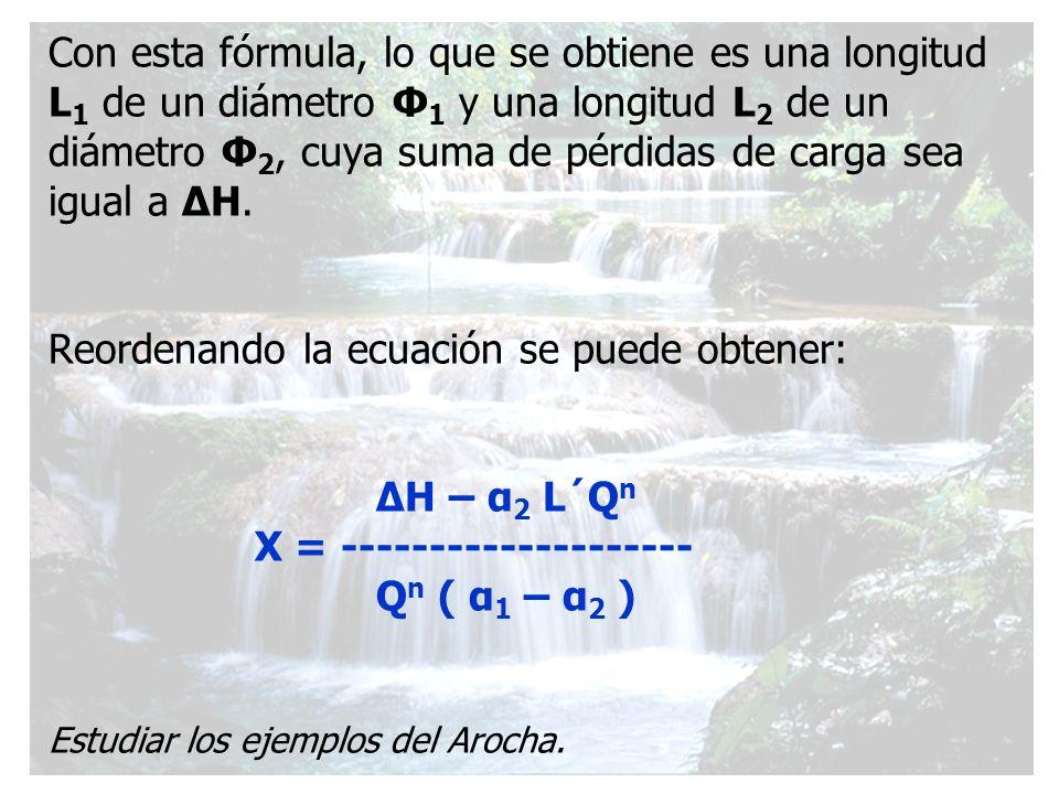 Con esta fórmula, lo que se obtiene es una longitud L 1 de un diámetro Φ 1 y una longitud L 2 de un diámetro Φ 2, cuya suma de pérdidas de carga sea i