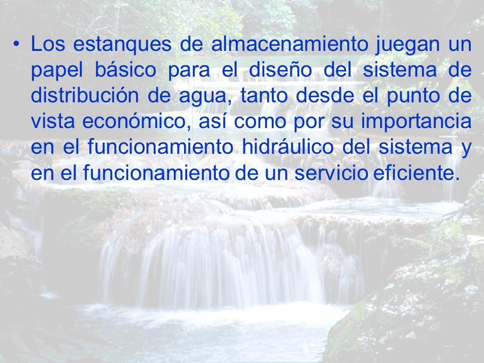 Los estanques de almacenamiento juegan un papel básico para el diseño del sistema de distribución de agua, tanto desde el punto de vista económico, as