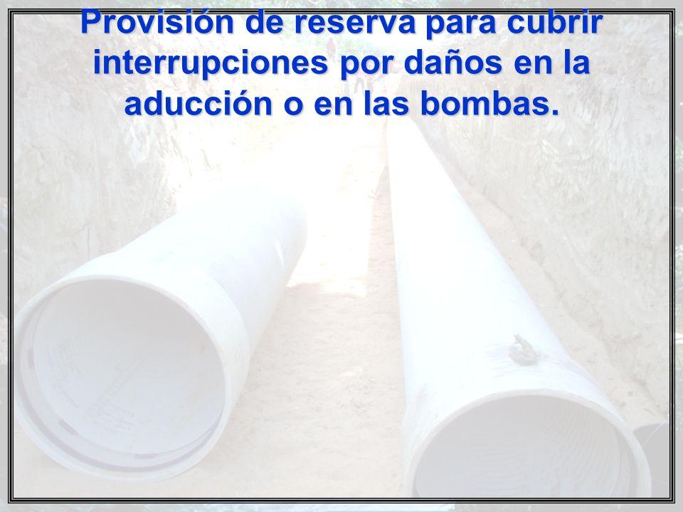 Provisión de reserva para cubrir interrupciones por daños en la aducción o en las bombas.