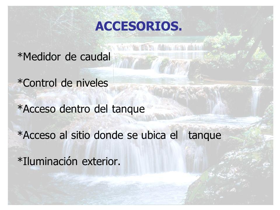 *Medidor de caudal *Control de niveles *Acceso dentro del tanque *Acceso al sitio donde se ubica el tanque *Iluminación exterior. ACCESORIOS.