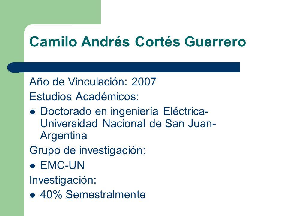 Camilo Andrés Cortés Guerrero Año de Vinculación: 2007 Estudios Académicos: Doctorado en ingeniería Eléctrica- Universidad Nacional de San Juan- Argen