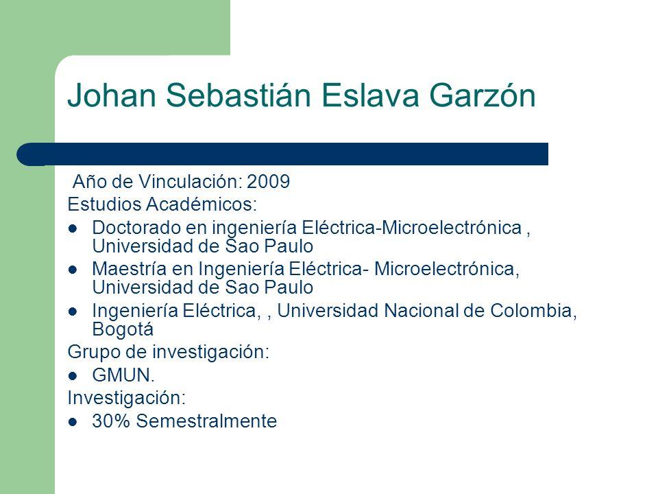 Johan Sebastián Eslava Garzón Año de Vinculación: 2009 Estudios Académicos: Doctorado en ingeniería Eléctrica-Microelectrónica, Universidad de Sao Pau