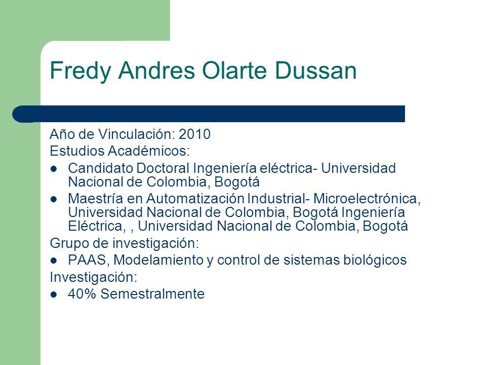 Fredy Andres Olarte Dussan Año de Vinculación: 2010 Estudios Académicos: Candidato Doctoral Ingeniería eléctrica- Universidad Nacional de Colombia, Bo