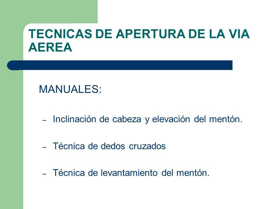 TECNICAS DE APERTURA DE LA VIA AEREA MANUALES: – Inclinación de cabeza y elevación del mentón. – Técnica de dedos cruzados – Técnica de levantamiento