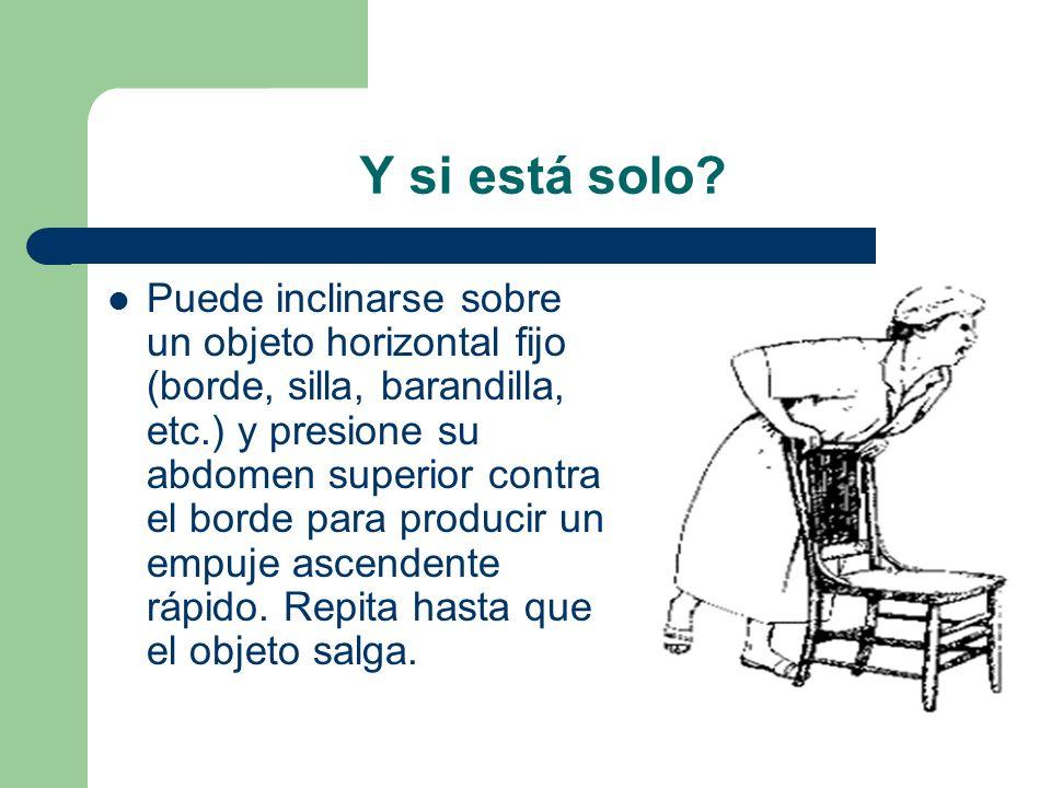 Y si está solo? Puede inclinarse sobre un objeto horizontal fijo (borde, silla, barandilla, etc.) y presione su abdomen superior contra el borde para