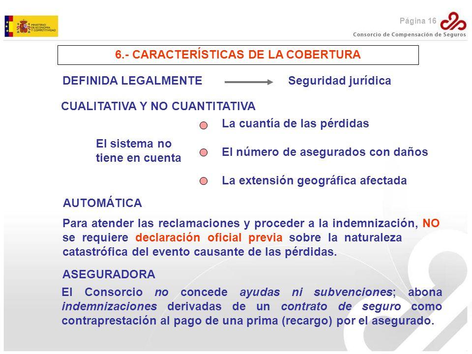 6.- CARACTERÍSTICAS DE LA COBERTURA El sistema no tiene en cuenta La cuantía de las pérdidas El número de asegurados con daños La extensión geográfica