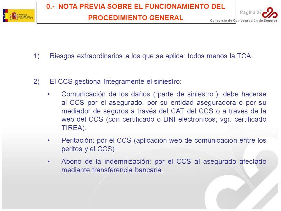 Página 27 0.- NOTA PREVIA SOBRE EL FUNCIONAMIENTO DEL PROCEDIMIENTO GENERAL 1)Riesgos extraordinarios a los que se aplica: todos menos la TCA. 2)El CC