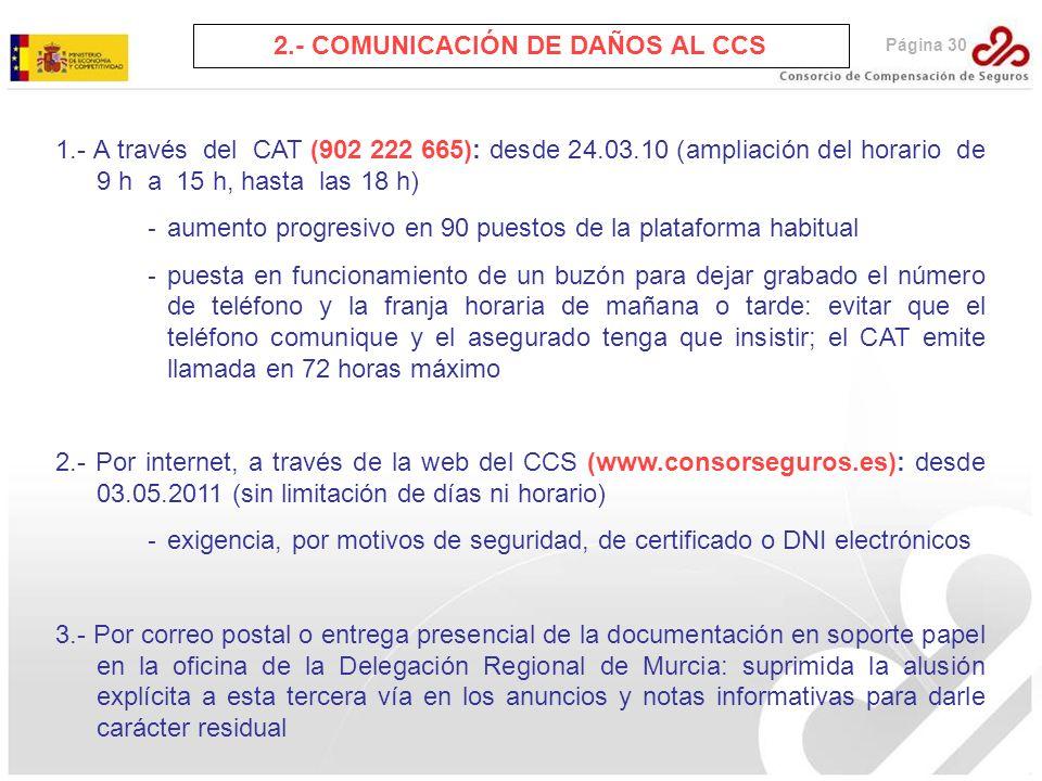 2.- COMUNICACIÓN DE DAÑOS AL CCS 1.- A través del CAT (902 222 665): desde 24.03.10 (ampliación del horario de 9 h a 15 h, hasta las 18 h) - aumento p