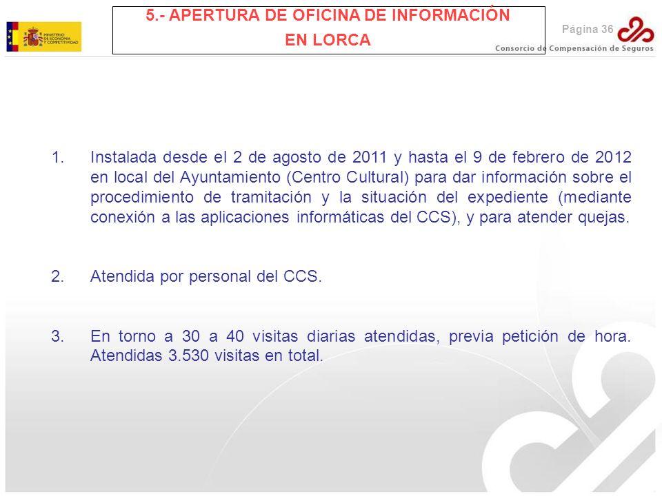 Página 36 5.- APERTURA DE OFICINA DE INFORMACIÓN EN LORCA 1.Instalada desde el 2 de agosto de 2011 y hasta el 9 de febrero de 2012 en local del Ayunta
