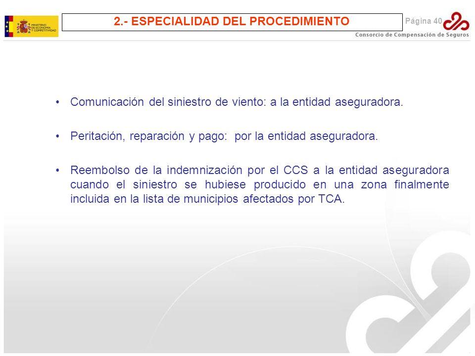 Página 40 2.- ESPECIALIDAD DEL PROCEDIMIENTO Comunicación del siniestro de viento: a la entidad aseguradora. Peritación, reparación y pago: por la ent