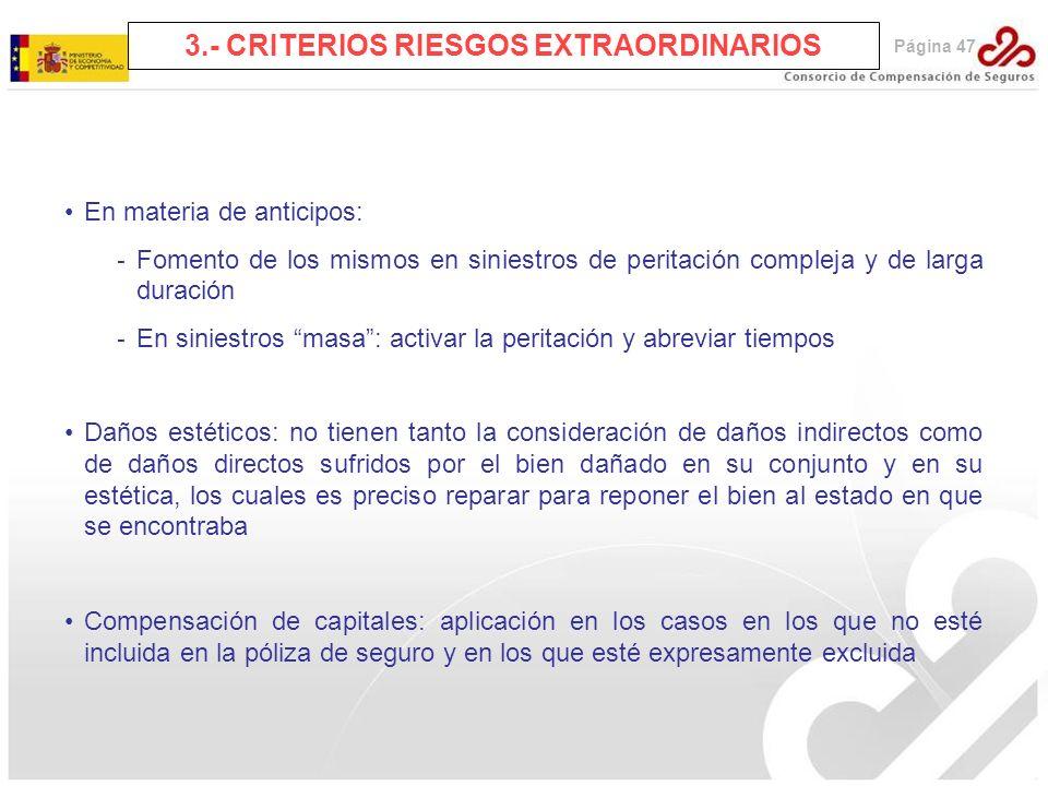 3.- CRITERIOS RIESGOS EXTRAORDINARIOS En materia de anticipos: - Fomento de los mismos en siniestros de peritación compleja y de larga duración - En s