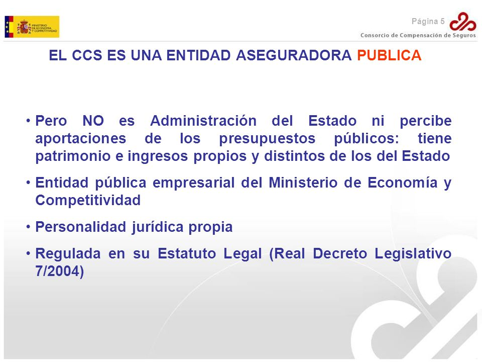 EL CCS ES UNA ENTIDAD ASEGURADORA PUBLICA Pero NO es Administración del Estado ni percibe aportaciones de los presupuestos públicos: tiene patrimonio