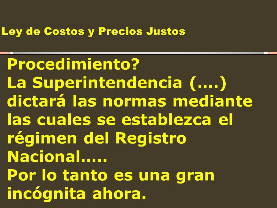 Ley de Costos y Precios Justos Procedimiento? La Superintendencia (….) dictará las normas mediante las cuales se establezca el régimen del Registro Na