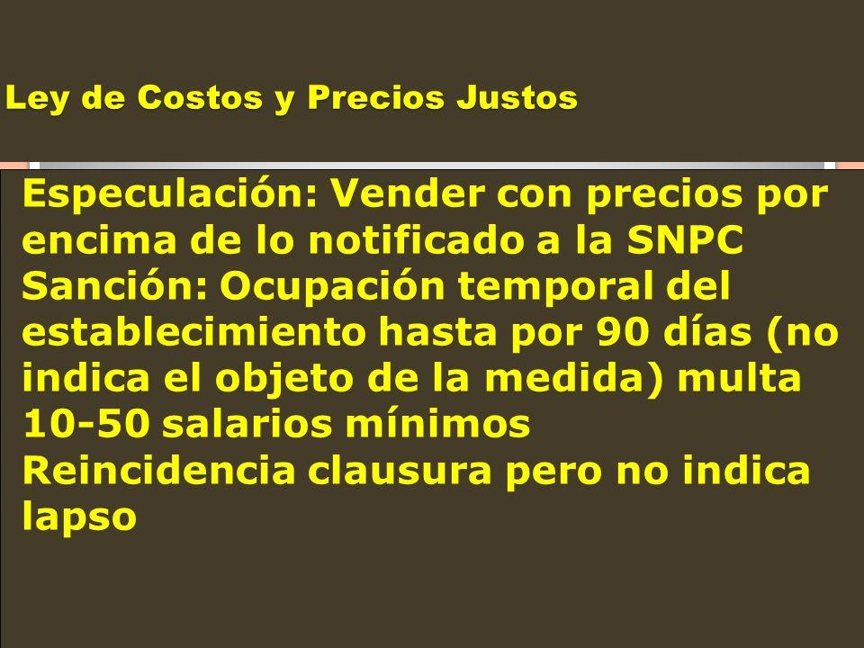 Ley de Costos y Precios Justos Especulación: Vender con precios por encima de lo notificado a la SNPC Sanción: Ocupación temporal del establecimiento
